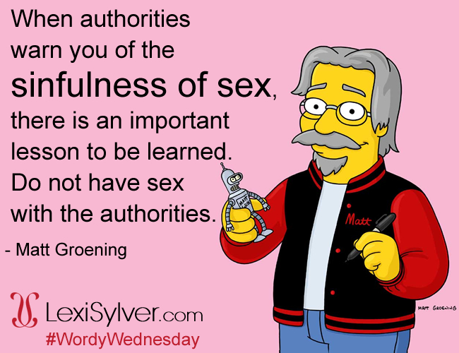 Matt Groening | Sinfulness of Sex Quote | The Simpsons | Futurama | Lexi Sylver | Wordy Wednesday | Erotic Quotes